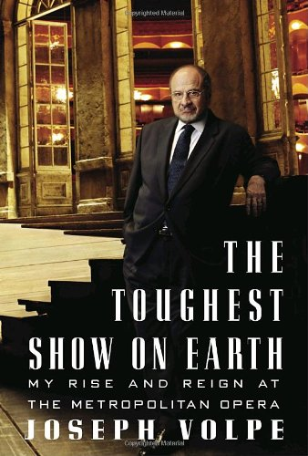 9780307262851: The Toughest Show on Earth: My Rise and Reign at the Metropolitan Opera