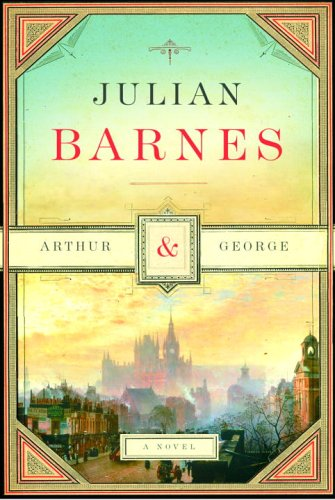 Arthur & George- Advance Reader's Edition: Barnes, Julian