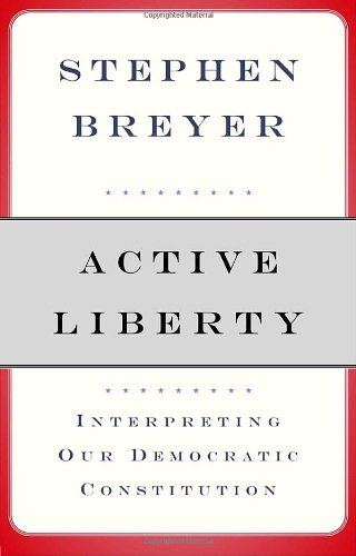 Active Liberty: Interpreting Our Democratic Constitution [signed]