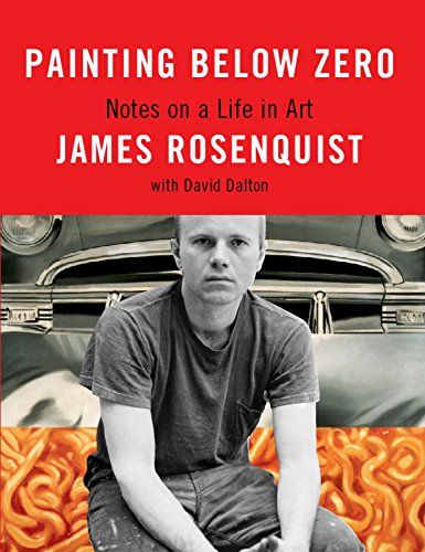 Painting Below Zero: Notes on a Life in Art: James Rosenquist, with David Dalton