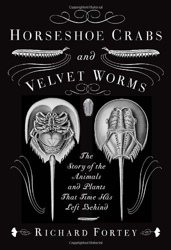 Horseshoe Crabs and Velvet Worms: The Story: Richard Fortey