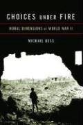 9780307263650: Choices Under Fire: Moral Dimensions of World War II