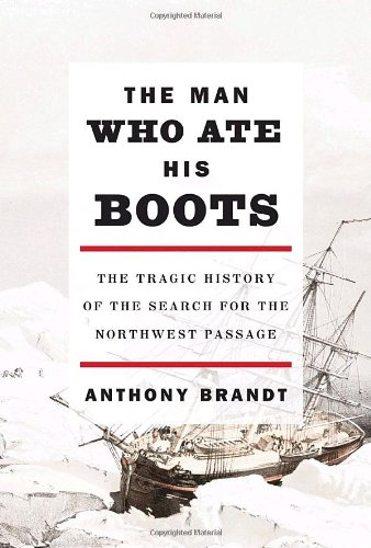 9780307263926: The Man Who Ate His Boots: The Tragic History of the Search for the Northwest Passage