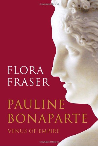 9780307265449: Pauline Bonaparte: Venus of Empire