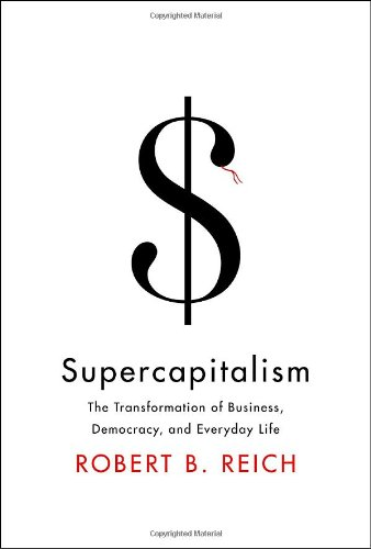 9780307265616: Supercapitalism: The Transformation of Business, Democracy, and Everyday Life