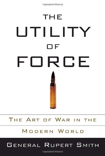 9780307265623: The Utility of Force: The Art of War in the Modern World