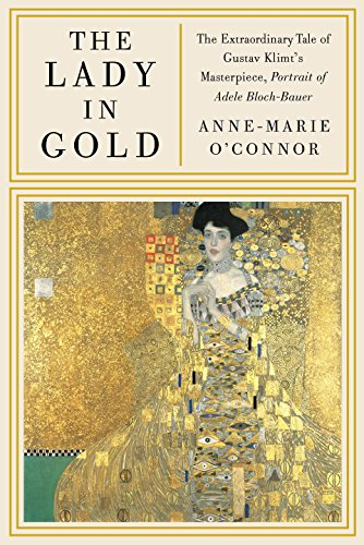 The Lady in Gold: The Extraordinary Tale of Gustav Klimt's Masterpiece, Portrait of Adele Bloch-B...