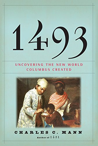 1493: Uncovering the New World Columbus Created: Mann, Charles C.