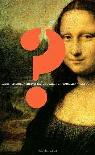 VANISHED SMILE; THE MYSTERIOUS THEFT OF MONA: Scotti, R.A. [Leonardo