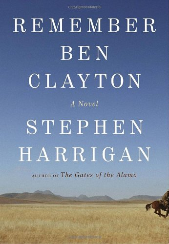 Remember Ben Clayton (Signed First Edition): Stephen Harrigan