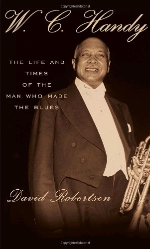 W.C. Handy: The Life and Times of: David Robertson