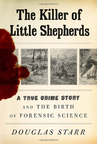 9780307266194: The Killer of Little Shepherds: A True Crime Story and the Birth of Forensic Science