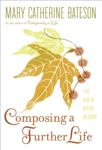 Composing a Further Life: The Age of Active Wisdom: Bateson, Mary Catherine