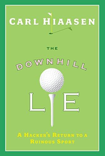 Downhill Lie, The -- A Hacker's Return to a Ruinous Sport: Hiaasen, Carl