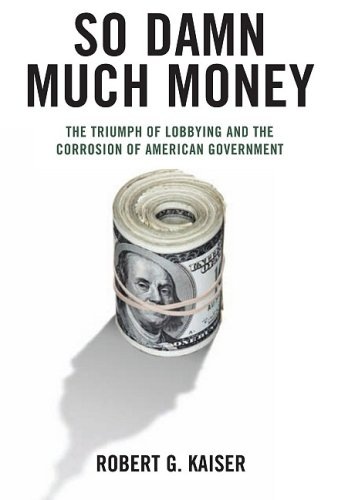 9780307266545: So Damn Much Money: The Triumph of Lobbying and the Corrosion of American Government