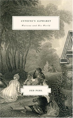 Antoine's Alphabet: Watteau and His World: Perl, Jed