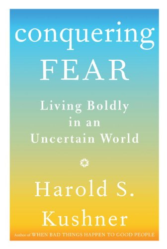 Conquering Fear Living Boldly in an Uncertain World: Kushner, Harold S.
