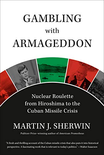 9780307266880: Gambling With Armageddon: Nuclear Roulette from Hiroshima to the Cuban Missile Crisis, 1945 - 1962