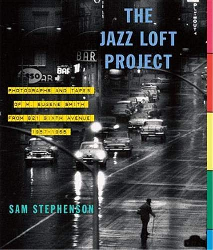 9780307267092: The Jazz Loft Project: Photographs and Tapes of W. Eugene Smith from 821 Sixth Avenue, 1957-1965