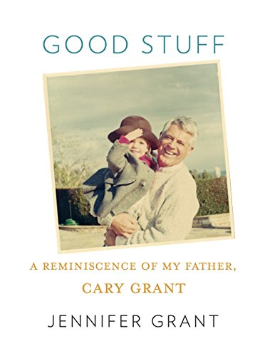 9780307267108: Good Stuff: A Reminiscence of My Father, Cary Grant