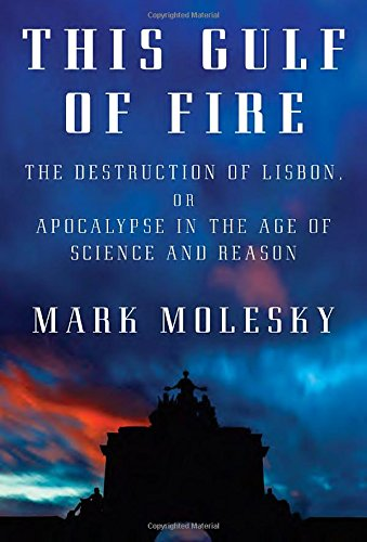9780307267627: This Gulf of Fire: The Destruction of Lisbon, or Apocalypse in the Age of Science and Reason