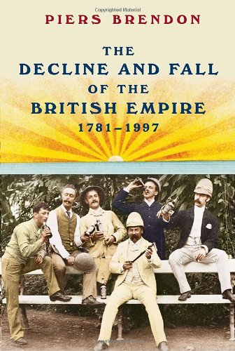 9780307268297: The Decline and Fall of the British Empire, 1781-1997