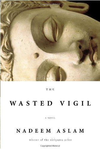 The Wasted Vigil (Signed First Edition): Nadeem Aslam