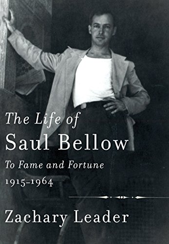 The Life of Saul Bellow: To Fame and Fortune, 1915-1964 (Hardcover): Zachary Leader