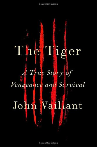The Tiger: A True Story of Vengeance and Survival (Signed First Edition): Vaillant, John