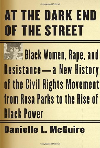 9780307269065: At the Dark End of the Street: Black Women, Rape, and Resistance--A New History of the Civil Rights Movement from Rosa Parks to the Rise of Black Pow