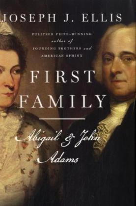 First Family: Abigail and John Adams: Ellis, Joseph J.