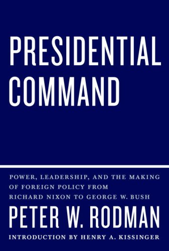 9780307269799: Presidential Command: Power, Leadership, and the Making of Foreign Policy from Richard Nixon to George W. Bush