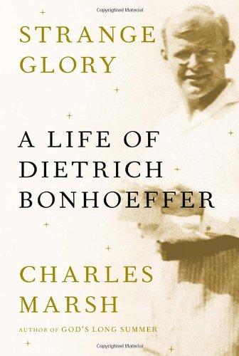 9780307269812: Strange Glory: A Life of Dietrich Bonhoeffer