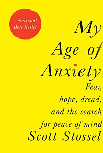 9780307269874: My Age of Anxiety: Fear, Hope, Dread, and the Search for Peace of Mind