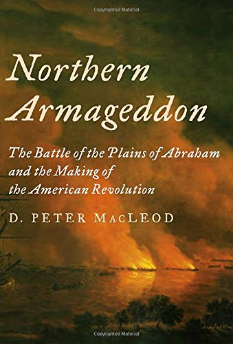 9780307269898: Northern Armageddon: The Battle of the Plains of Abraham and the Making of the American Revolution