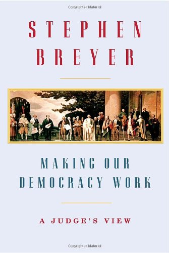Making Our Democracy Work: A Judge's View [signed]
