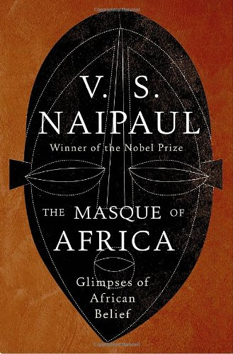 The Masque of Africa: Glimpses of African Belief (Signed First Edition): V.S. Naipaul