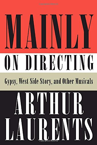 Mainly on Directing: Gypsy, West Side Story,: Arthur Laurents