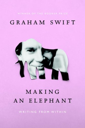 Making an Elephant: Writing from Within: Swift, Graham