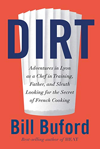 Book Cover: Dirt: Adventures in Lyon as a chef in training, father, and sleuth looking for the secret of French cooking