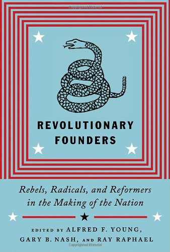 9780307271105: Revolutionary Founders: Rebels, Radicals, and Reformers in the Making of the Nation