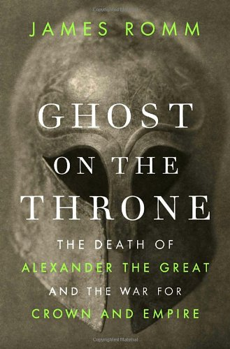 Ghost in the Throne. The Death of Alexander the Great and the War for the Crown and Empire.