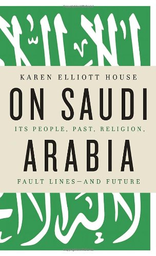 9780307272164: On Saudi Arabia: Its People, Past, Religion, Fault Lines - and Future
