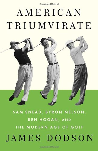 9780307272492: American Triumvirate: Sam Snead, Byron Nelson, Ben Hogan, and the Modern Age of Golf