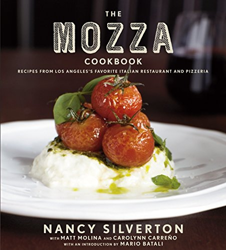 The Mozza Cookbook: Recipes from Los Angeles's Favorite Italian Restaurant and Pizzeria (0307272842) by Carolynn Carreno; Matt Molina; Nancy Silverton