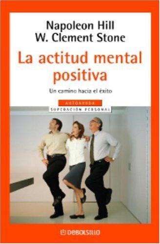 La Actitud Mental Positiva (Spanish Edition): Clement Stone; Napoleon Hill
