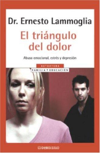 9780307274076: Triangulo Del Dolor, El: Abuso Emocional, Estrýs Y Depresiýn (Spanish Edition)