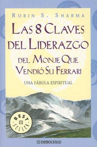 9780307274298: Las 8 Claves Del Liderazgo: Del Monje Que Vendio Su Ferrari (Spanish Edition)