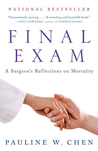 Final Exam: A Surgeon's Reflections on Mortality (Vintage): Pauline W. Chen