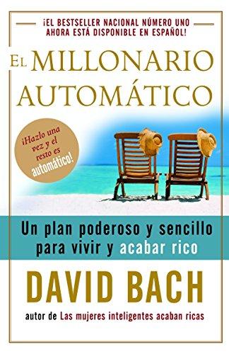 9780307275462: El millonario automático: Un plan poderoso y sencillo para vivir y acabar rico (Spanish Edition)